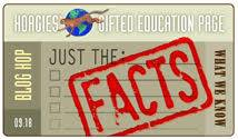"""This post is part of the Hoagies' Gifted Blog Hop. We encourage everyone to read more """"Just the Facts"""" articles on giftedness. You may also be interested in ..."""
